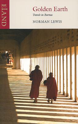Golden Earth: Travels in Burma - Lewis, Norman