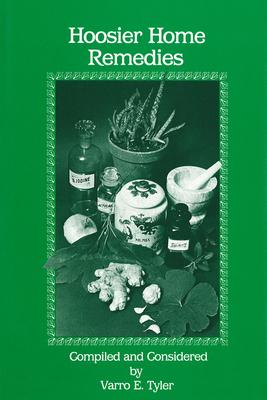Hoosier Home Remedies - Tyler, Varro E, Ph.D., SC.D., and Beering, Steven C (Designer)