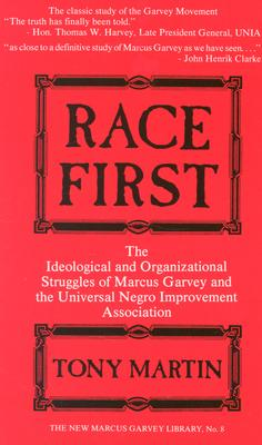 Race First: The Ideological and Organizational Struggles of Marcus Garvey and the Universal Negro Improvement Association - Martin, Tony
