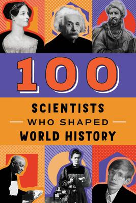 100 Scientists Who Shaped World History - Tiner, John Hudson