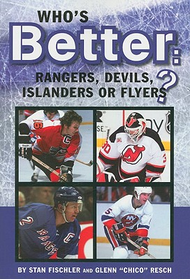 Who's Better: Rangers, Devils, Islanders or the Flyers? - Fischler, Stan, and Chico, and Kreda, Allan (Editor)