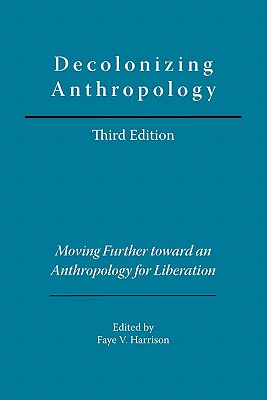 Decolonizing Anthropology: Moving Further Toward an Anthropology for Liberation - Harrison, Faye V (Editor)