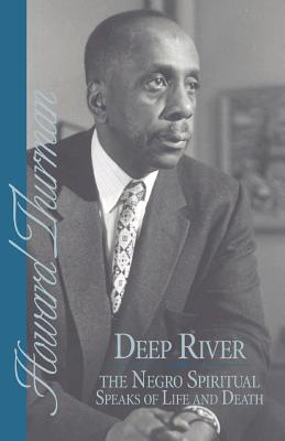 Deep River and the Negro Spiritual Speaks of Life and Death - Thurman, Howard