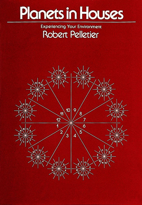 Planets in Houses: Experiencing Your Invironment - Pelletier, Robert, and Anderson, Margaret (Editor)