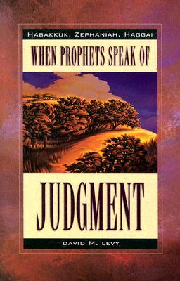 When Prophets Speak of Judgement: Habakkuk, Zephaniah, Haggai - Levy, David M