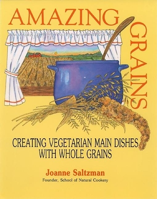 Amazing Grains: Creating Vegetarian Main Dishes with Whole Grains - Saltzman, Joanne, and Saltzman, Joel, and Harlow, Jay (Editor)