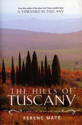 The Hills of Tuscany: A New Life in an Old Land - Mate, Ferenc, and M T, Ferenc