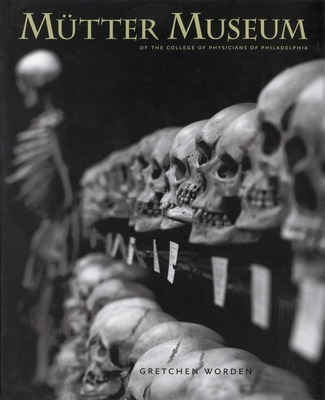 The Mutter Museum: Of the College of Physicians of Philadelphia - Worden, Gretchen