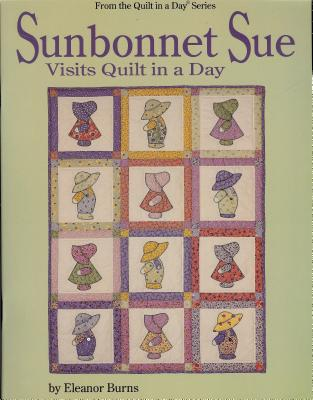 Sunbonnet Sue Visits Quilt in a Day - Burns, Eleanor