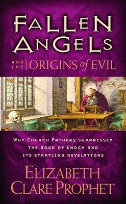Fallen Angels and the Origins of Evil: Why Church Fathers Suppressed the Book of Enoch and Its Startling Revelations - Prophet, Elizabeth Clare