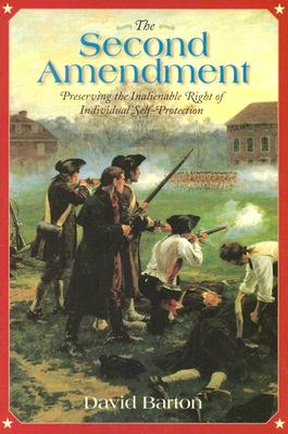The Second Amendment:: Preserving the Inalienable Right of Individual Self-Protection - Barton, David