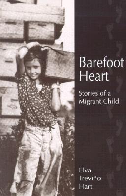 Barefoot Heart: Stories of a Migrant Child - Hart, Elva Treviino