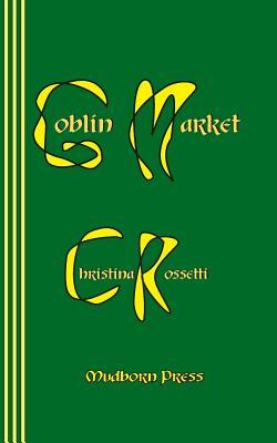 Goblin Market - Rossetti, Christina Georgina, and Newborn, Sasha (Designer)
