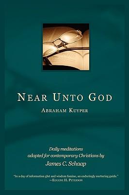 Near Unto God - Kuyper, Abraham, D.D., LL.D, and Schaap, James C (Adapted by)