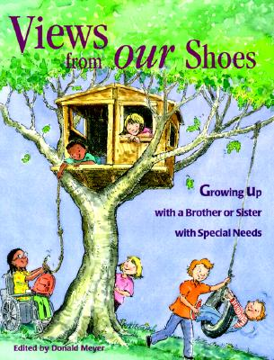 Views from Our Shoes: Growing Up with a Brother or Sister with Special Needs - Meyer, Donald Joseph (Editor)