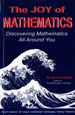 The Joy of Mathematics: Discovering Mathematics All Around You - Pappas, Theoni