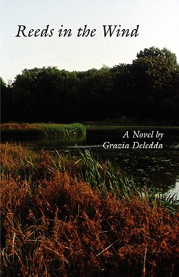 Reeds in the Wind - Deledda, Grazia, and King, Martha (Translated by), and Turchi, Dolores (Introduction by)