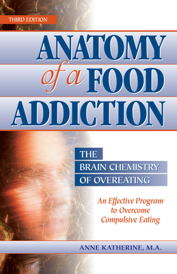 Anatomy of a Food Addiction: The Brain Chemistry of Overeating: An Effective Program to Overcome Compulsive Eating - Katherine, Anne