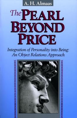 The Pearl Beyond Price: Integration of Personality Into Being: An Object Relations Approach - Almaas, A H, and Spiro, Lawrence (Designer)