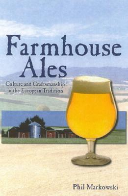 Farmhouse Ales: Culture and Craftsmanship in the European Tradition - Markowski, Phil