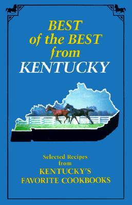 Best of the Best from Kentucky: Selected Recipes from Kentucky's Favorite Cookbooks - McKee, Gwen (Editor), and Moseley, Barbara (Editor)