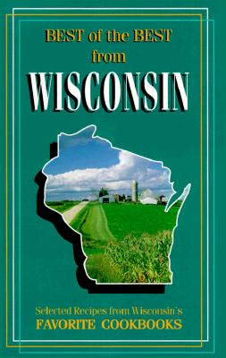 Best of Best from Wisconsin: Selected Recipes from Wisconsin's Favorite Cookbooks - McKee, Gwen (Editor), and Moseley, Barbara (Editor), and England, Tupper (Illustrator)