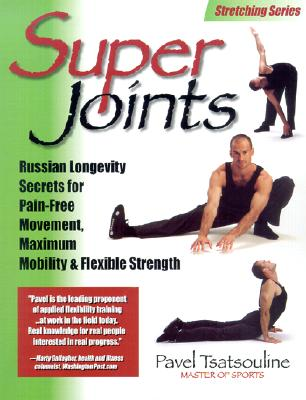 Super Joints: Russian Longevity Secrets for Pain-Free Movement, Maximum Mobility & Flexible Strength - Tsatsouline, Pavel