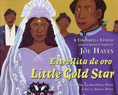 Little Gold Star: A Cinderella Cuento - Hayes, Joe (Retold by)