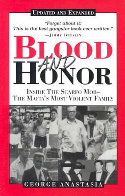 Blood and Honor: Inside the Scarfo Mob--The Mafia's Most Violent Family - Anastasia, George