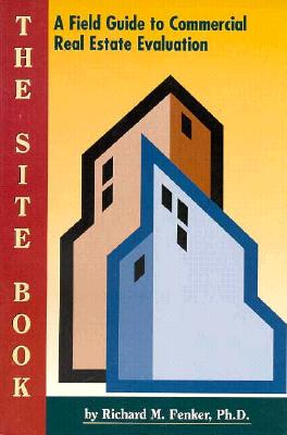 The Site Book: A Field Guide to Commercial Real Estate Evaluation - Fenker, Richard M