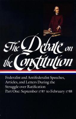 The Debate on the Constitution Part 1: Part 1: September 1787 to February 1788 - Bailyn, Bernard (Editor)