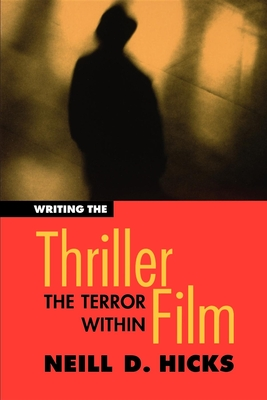 Writing the Thriller Film: The Terror Within - Hicks, Neill D