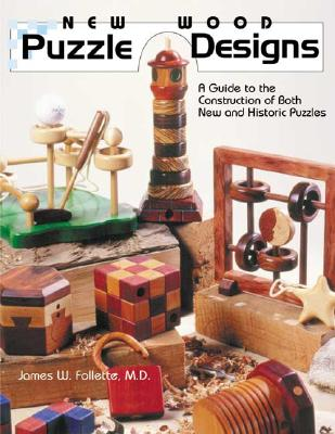 New Wood Puzzle Designs: A Guide to the Construction of Both New and Historic Puzzles - Follette, James W, M.D., and Follette, M D