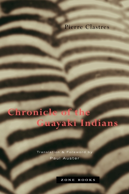 Chronicle of the Guayaki Indians - Clastres, Pierre, and Auster, Paul (Translated by)