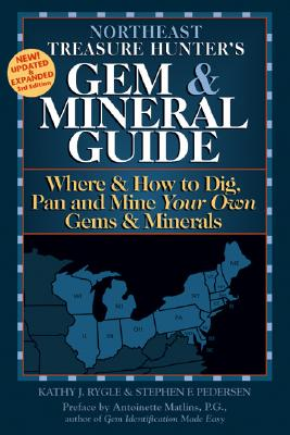 Northeast Treasure Hunter's Gem & Mineral Guide: Where & How to Dig, Pan, and Mine Your Own Gems & Minerals: Northeast - Rygle, Kathy J, and Pedersen, Stephen F, and Matlins, Antoinette Leonard (Preface by)