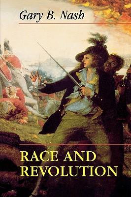 Race and Revolution - Nash, Gary B