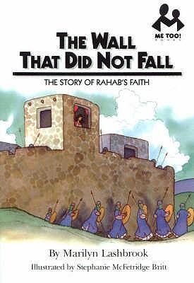 The Wall That Did Not Fall: The Story of Rahab's Faith - Lashbrook, Marilyn