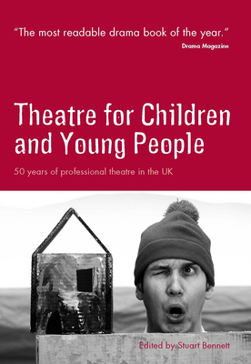 Theatre for Children and Young People: 50 Years of Professional Theatre in the UK - Bennett, Stuart (Editor), and Schneider, Wolfgang, OBE (Foreword by)
