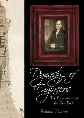 Dynasty of Engineers: The Stevensons and the Bell Rock - Paxton, Roland