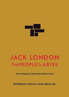 The People of the Abyss - London, Jack, and Sinclair, Iain (Introduction by)