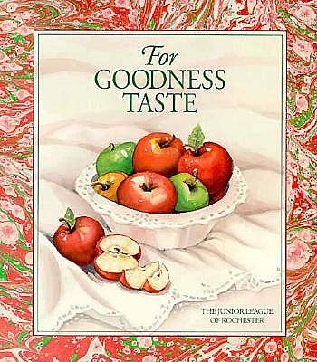 For Goodness Taste - Junior League of Rochester, and The Junior League of Rochester, Ny, and Favorite, Recipes Press (Producer)