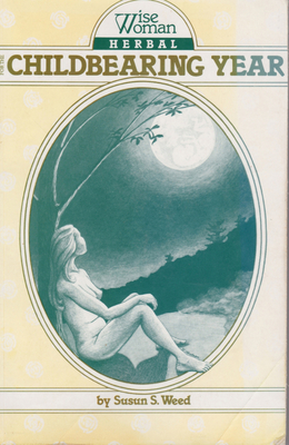 Wise Woman Herbal for the Childbearing Year - Weed, Susun S, and Parvati, Jeannine (Adapted by)