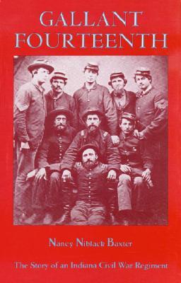 Gallant Fourteenth: The Story of an Indiana Civil War Regiment - Baxter, Nancy Niblack, and Niblack, John L, Judge (Designer)