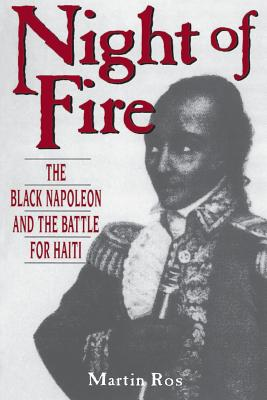 Night of Fire: The Black Napoleon and the Battle for Haiti - Ros, Martin, and Ford, Karin H, and Ford, Karen (Translated by)