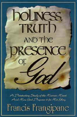Holiness Truth and Presence of - Frangipane, Francis, Reverend