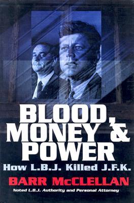 Blood, Money & Power: How L.B.J. Killed J.F.K. - McClellan, Barr