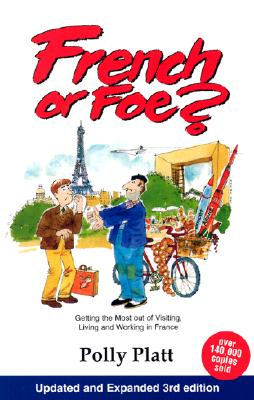 French or Foe?: Getting the Most Out of Visiting, Living and Working in France - Platt, Polly
