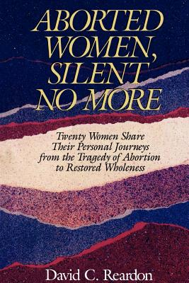 Aborted Women, Silent No More - Reardon, David C, and Mann, Nancyjo (Foreword by)