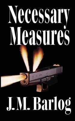 Necessary Measures - Barlog, J M