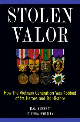 Stolen Valor: How the Vietnam Generation Was Robbed of Its Heroes and Its History - Burkett, B G, and Whitley, Glenna (Preface by)